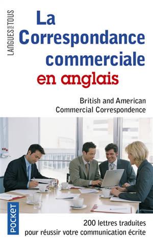 La correspondance commerciale en anglais = British and american commercial correspondence