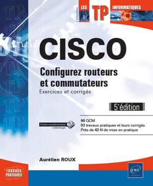 Cisco : configurez routeurs et commutateurs : exercices et corrigés