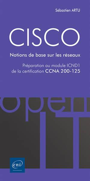 Cisco : notions de base sur les réseaux : préparation au module ICND1 de la certification CCNA 200-125