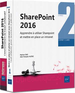 SharePoint 2016 : apprendre à utiliser SharePoint et mettre en place un intranet : coffret 2 livres