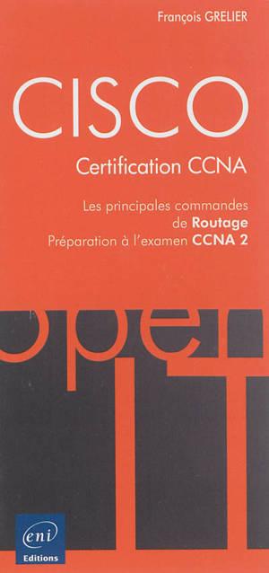Cisco : certification CCNA : les principales commandes de routage, préparation à l'examen CCNA 2