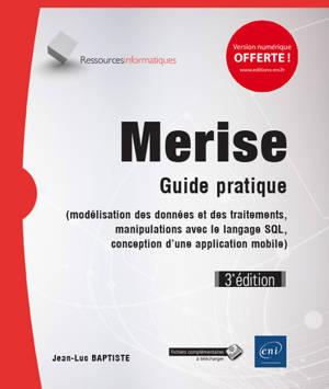 Merise : guide pratique : modélisation des données et des traitements, manipulations avec le langage SQL, conception d'une application mobile