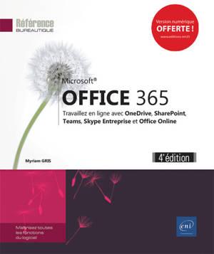 Microsoft Office 365 : travaillez en ligne avec OneDrive, SharePoint, Teams, Skype Entreprise et Office Online