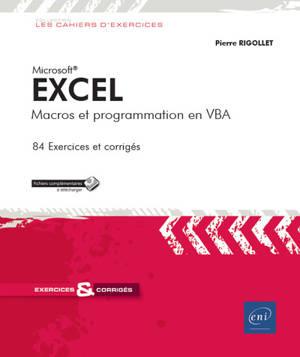 Excel : macros et programmation en VBA : 84 exercices et corrigés