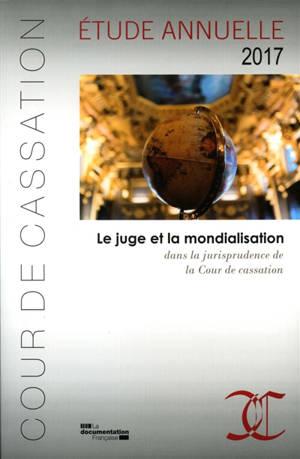 Le juge et la mondialisation : dans la jurisprudence de la Cour de cassation : étude annuelle 2017