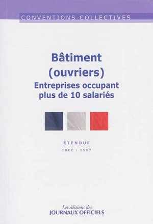 Bâtiment, ouvriers (entreprises occupant plus de 10 salariés) : convention collective nationale du 8 octobre 1990, étendue par arrêté du 8 février 1991 : IDCC 1597