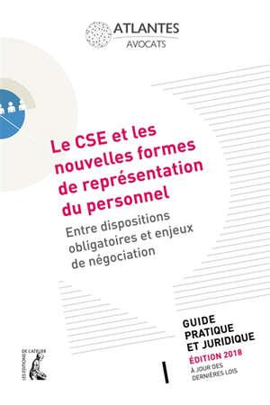 Le CSE et les nouvelles formes de représentation du personnel : entre dispositions obligatoires et enjeux de négociation : guide pratique et juridique