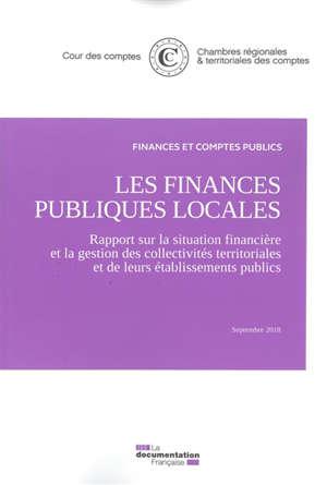 Les finances publiques locales : rapport sur la situation financière et la gestion des collectivités territoriales et de leurs établissements publics : septembre 2018