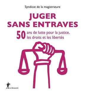 Juger sans entraves : 50 ans de lutte pour la justice, les droits et les libertés