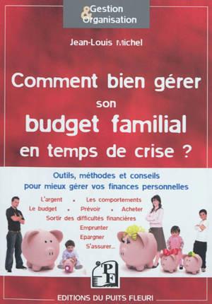 Comment bien gérer son budget familial : en temps de crise... mais pas seulement