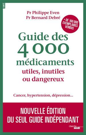 Guide des 4.000 médicaments utiles, inutiles ou dangereux : cancer, hypertension, dépression...