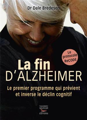 La fin d'Alzheimer : le premier programme qui prévient et inverse le déclin cognitif : le protocole ReCODE