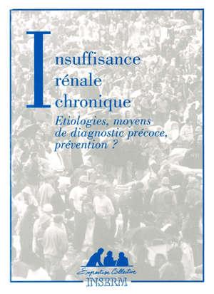 Insuffisance rénale chronique : étiologies, moyens de diagnostic précoce, prévention