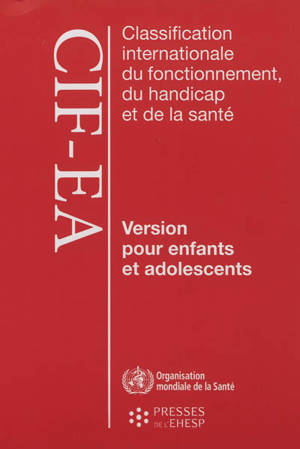 Classification internationale du fonctionnement, du handicap et de la santé : version pour enfants et adolescents (CIF-EA)