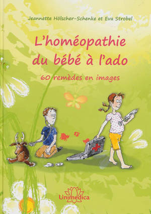 L'homéopathie du bébé à l'ado : 60 remèdes illustrés