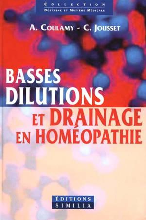 Basses dilutions et drainage en homéopathie ou L'utilisation traditionnelle des teintures mères et des basses dilutions en homéopathie : application à la notion de drainage homéopathique