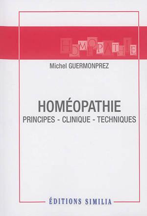 Homéopathie : principes, clinique, techniques