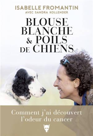 Blouse blanche & poils de chiens : comment j'ai découvert l'odeur du cancer