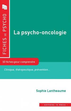 La psycho-oncologie : 10 fiches pour comprendre : clinique, thérapeutique, prévention...