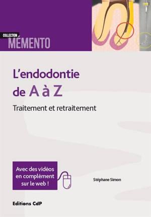 L'endodontie de A à Z : traitement et retraitement