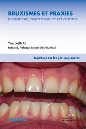 Bruxismes et praxies : diagnostic, traitements et prévention : incidence sur les péri-implanties