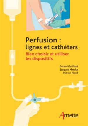 Perfusion : lignes et cathéters : bien choisir et utiliser les dispositifs