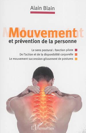 Mouvement et prévention de la personne : le sens postural fonction pilote, de l'action et de la disponibilité corporelle, le mouvement succession-glissement de postures