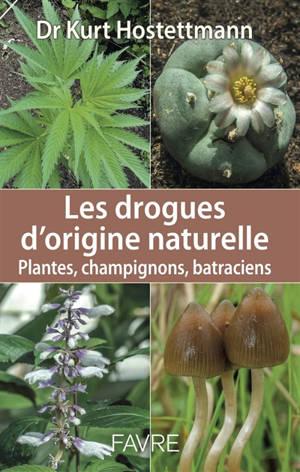 Les drogues d'origine naturelle : plantes, champignons, batraciens