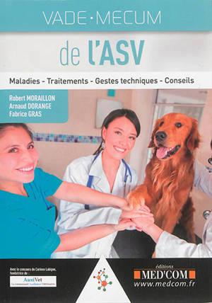 Vade-mecum de l'ASV : maladies, traitements, gestes techniques, conseils