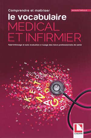 Comprendre et maîtriser le vocabulaire médical et infirmier : apprentissage et auto-évaluation à l'usage des futurs professionnels de santé
