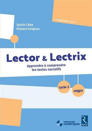 Lector & lectrix, cycle 3, Segpa : apprendre à comprendre les textes narratifs : programmes 2016