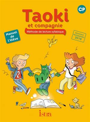 Taoki et compagnie, méthode de lecture syllabique, CP : manuel de l'élève : nouveaux programmes 2016