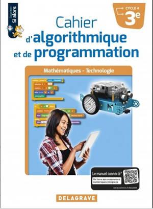 Cahier d'algorithmique et de programmation 3e, cycle 4 : mathématiques, technologie