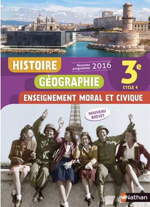 Histoire, géographie, enseignement moral et civique, 3e, cycle 4 : nouveau programme 2016