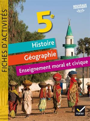 Histoire géographie, éducation civique 5e : fiches d'activités : nouveaux programmes 2016