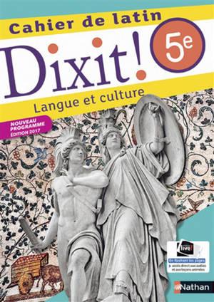 Dixit ! 5e, cahier de latin 2017 : langue et culture : nouveau programme