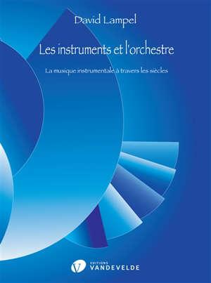 Les instruments et l'orchestre : la musique instrumentale à travers les siècles