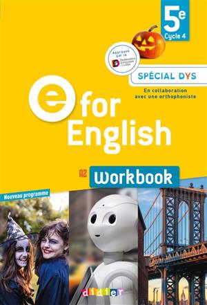 E for English 5e, cycle 4, A2 : workbook, spécial dys : nouveau programme