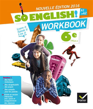 So English ! 6e cycle 3, A1-A2 : learn it, speak it, live it : workbook 2016