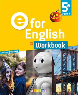 E for English 5e, cycle 4, A2 : workbook : nouveau programme