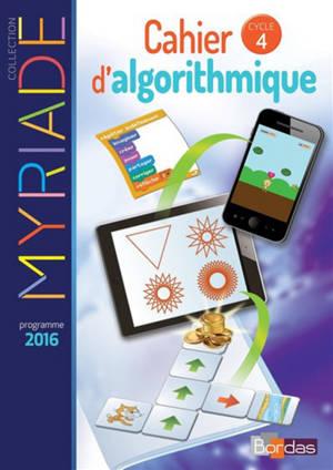 Cahier d'algorithmique : cycle 4 : programme 2016