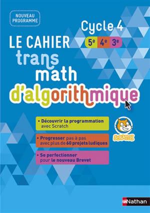 Le cahier transmath d'algorithmique cycle 4, 5e, 4e, 3e : nouveau programme