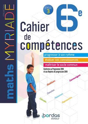 Maths 6e, cycle 3 : cahier de compétences : programme 2016