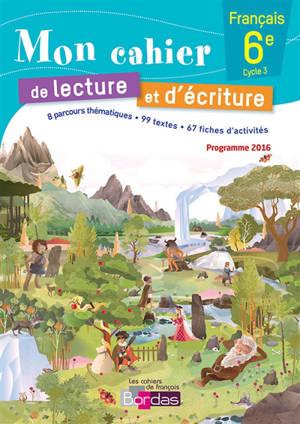 Mon cahier de lecture et d'écriture, français 6e, cycle 3 : programme 2016