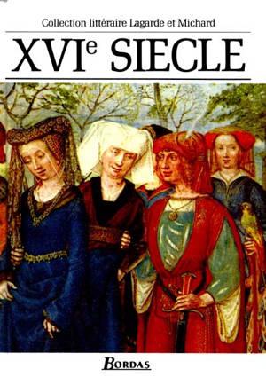 XVIe siècle, les grands auteurs français du programme : anthologie et histoire littéraire