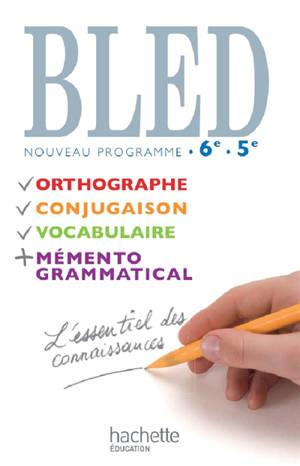 Bled, 6e-5e : orthographe, conjugaison, vocabulaire, mémento grammatical