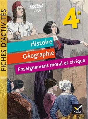 Histoire géographie, éducation civique, 4e : fiches d'activités : nouveaux programmes 2016