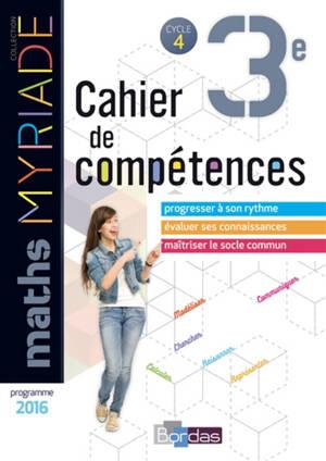 Maths 3e, cycle 4 : cahier de compétences : programme 2016