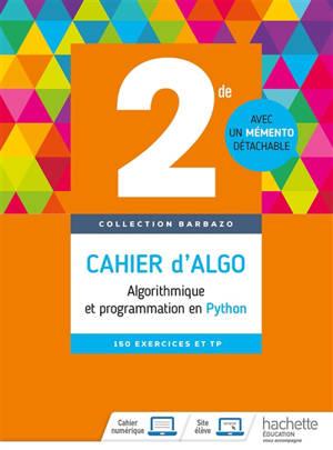 Cahier d'algo, 2de : algorithmique et programmation en Python : 150 exercices et TP