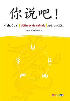 Ni shuo ba ! : méthode de chinois : A2-B1 du CECRL